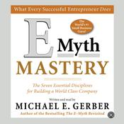 E-Myth Mastery: The Seven Essential Disciplines for Building a World-Class Company Audiobook, by Michael E. Gerber