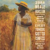 Every Tongue Got to Confess: Negro Folk-Tales from the Gulf States, by Zora Neale Hurston