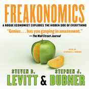 Freakonomics: A Rogue Economist Explores the Hidden Side of Everything, by Steven D. Levitt, Stephen J. Dubner