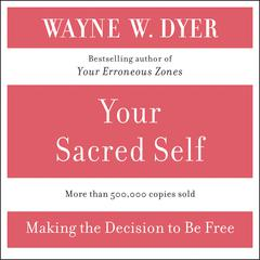 Your Sacred Self: Making the Decision to Be Free Audiobook, by Wayne W. Dyer