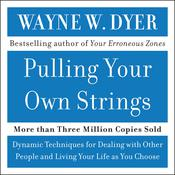 Pulling Your Own Strings: Dynamic Techniques for Dealing with Other People and Living Your Life As You Choose Audiobook, by Wayne W. Dyer