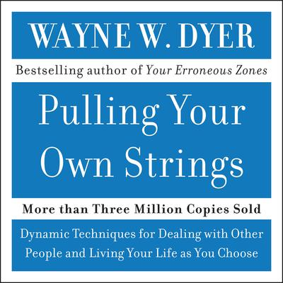 Pulling Your Own Strings Audiobook, by Wayne W. Dyer