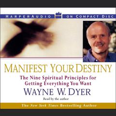 Manifest Your Destiny Audiobook, by Wayne W. Dyer
