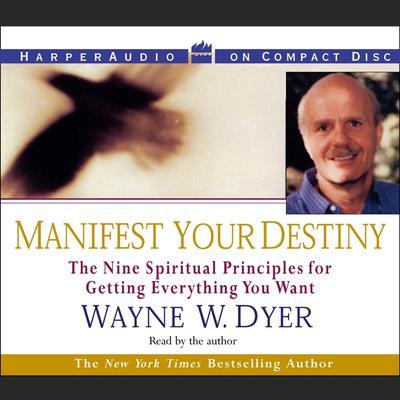 Manifest Your Destiny (Abridged) Audiobook, by Wayne W. Dyer