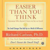 Easier Than You Think: The Small Changes That Add Up to a World of Difference, by Richard Carlson