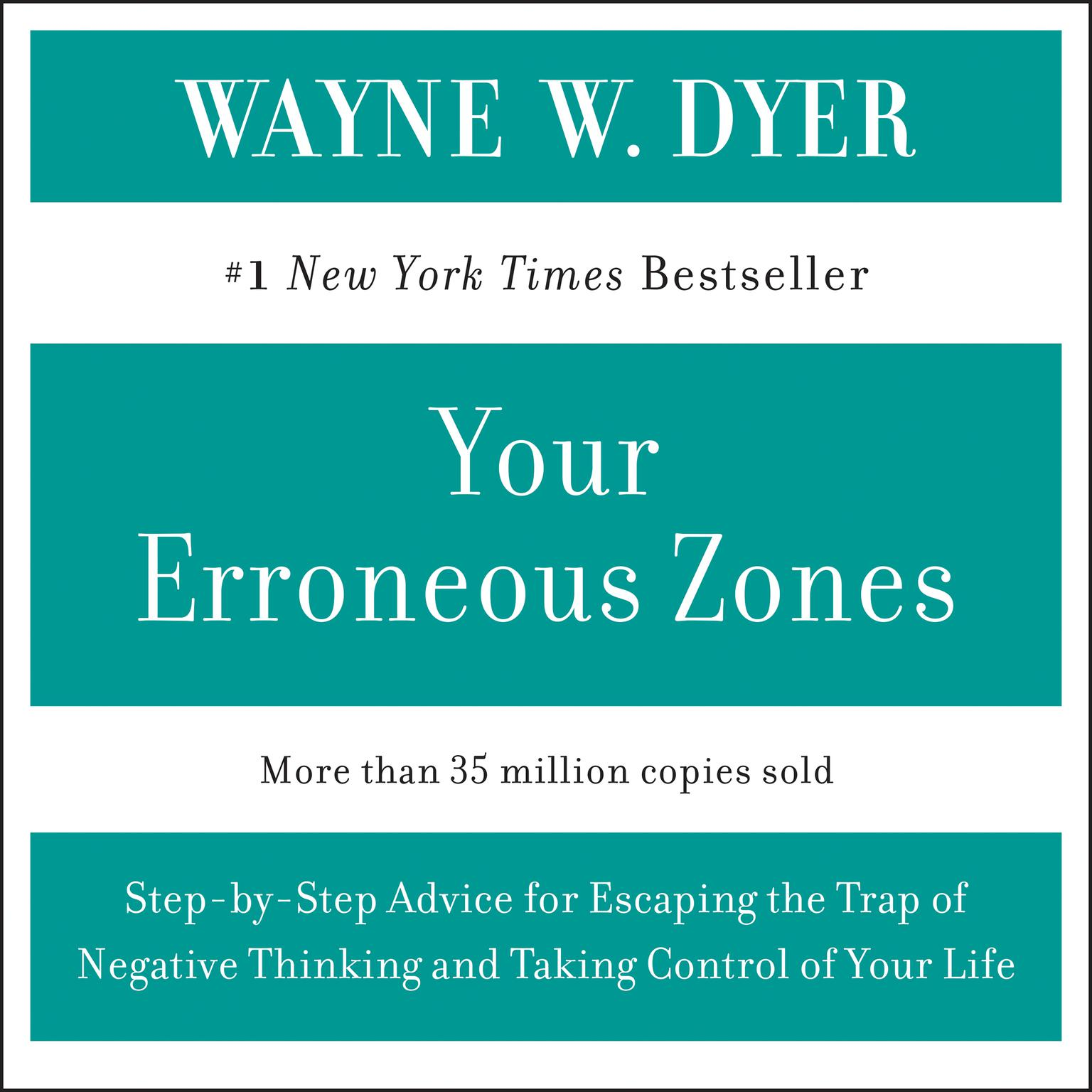 Printable YOUR ERRONEOUS ZONES: Step-by-Step Advice for Escaping the Trap of Negative Thinking and Taking Control of Your Life Audiobook Cover Art