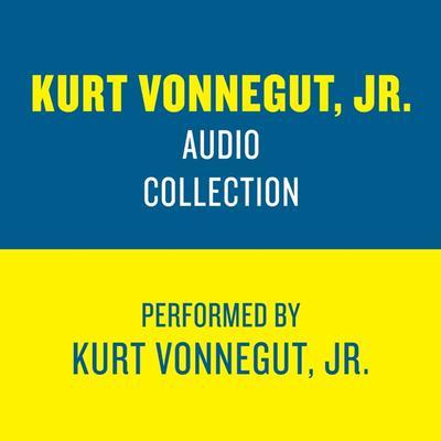 The Kurt Vonnegut Jr. Audio Collection Audiobook, by Kurt Vonnegut