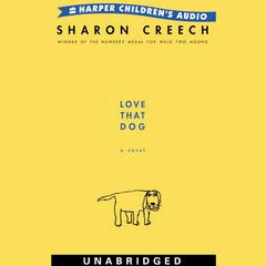 Love That Dog: A Novel Audiobook, by Sharon Creech