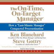 "The On-Time, On-Target Manager: How a ""Last-Minute Manager"" Conquered Procrastination, by Ken Blanchard, Steve Gottry"