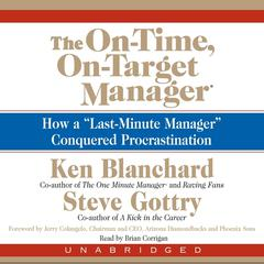 "The On-Time, On-Target Manager: How a ""Last-Minute Manager"" Conquered Procrastination Audiobook, by Ken Blanchard, Kenneth Blanchard, Steve Gottry"