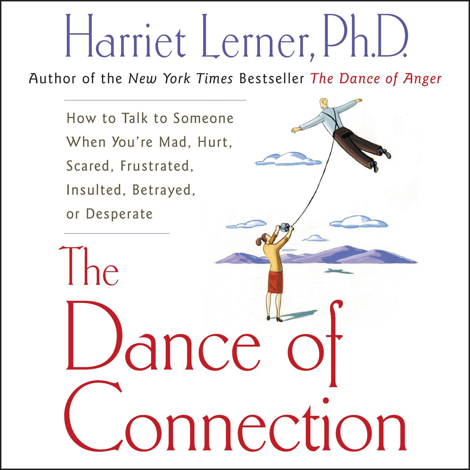 Printable The Dance of Connection: How to Talk to Someone When You're Mad, Hurt, Scared, Frustrated, Insulted, Betrayed, or Desperate Audiobook Cover Art
