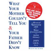 What Your Mother Couldnt Tell You and Your Father Didnt Know, by John Gray
