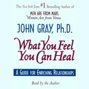 What You Feel You Can Heal: A Guide for Enriching Relationships Audiobook, by John Gray