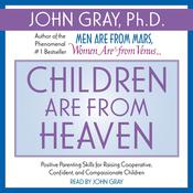 Children are from Heaven Audiobook, by John Gray