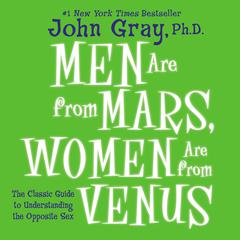 Men are From Mars, Women are From Venus: The Classic Guide to Understanding the Opposite Sex Audiobook, by