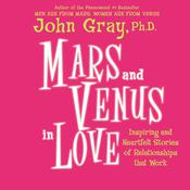 Mars and Venus in Love: Inspiring and Heartfelt Stories of Relationships That Work, by John Gray