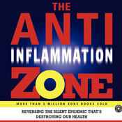 The Anti-Inflammation Zone: Reversing the Silent Epidemic That's Destroying Our Health, by Barry Sears