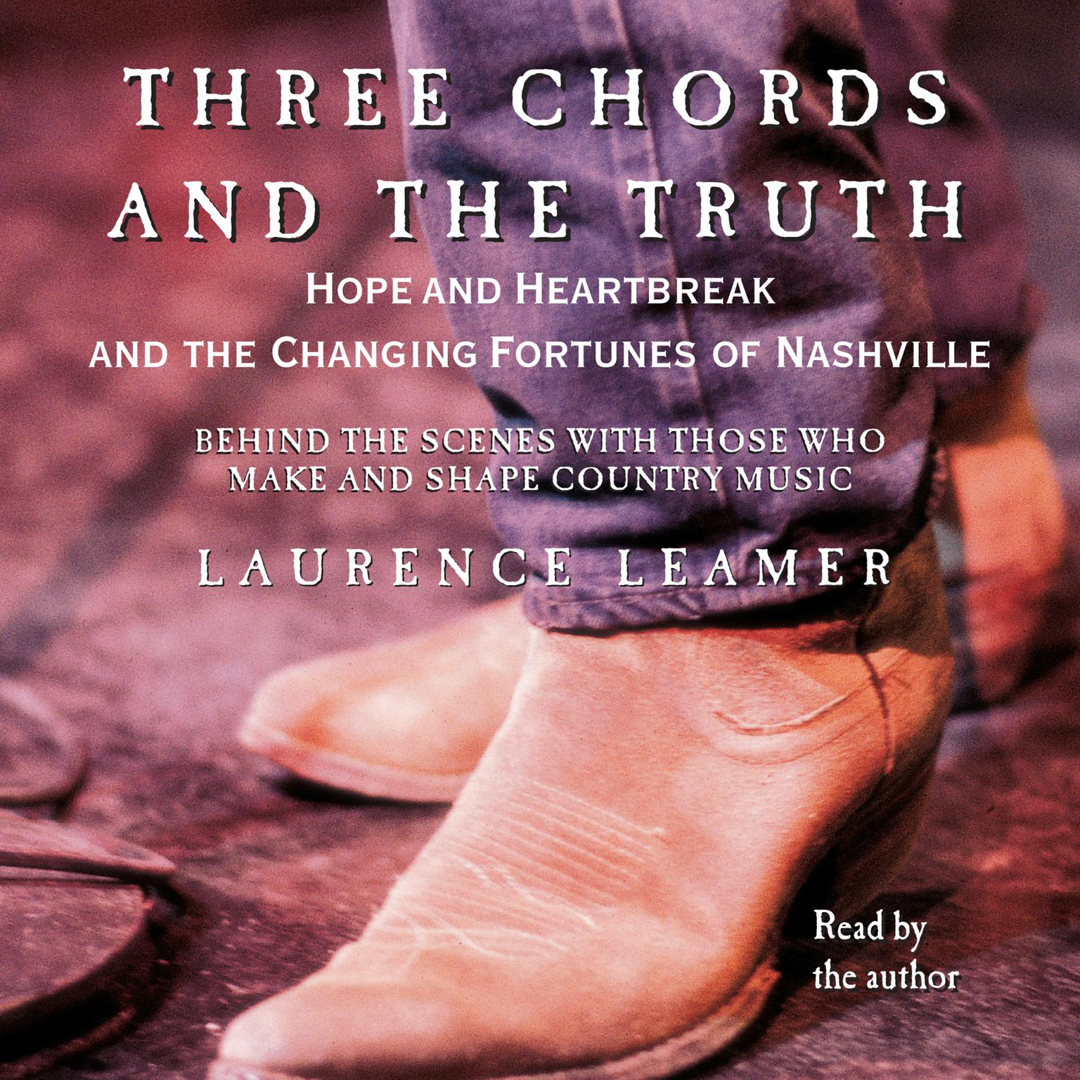 Printable Three Chords and the Truth: Hope and Heartbreak and the Changing Fortunes of Nashville Audiobook Cover Art