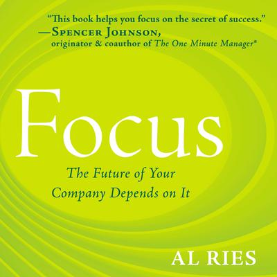 Focus: The Future of Your Company Depends on It Audiobook, by Al Ries
