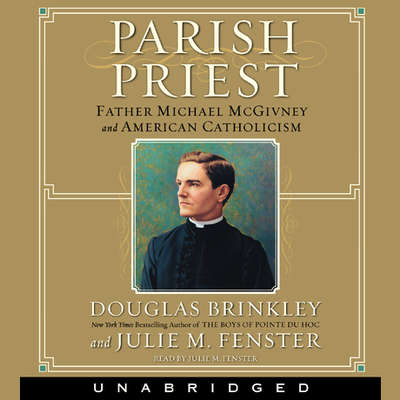 Parish Priest: Father Michael McGivney and American Catholicism Audiobook, by Douglas Brinkley