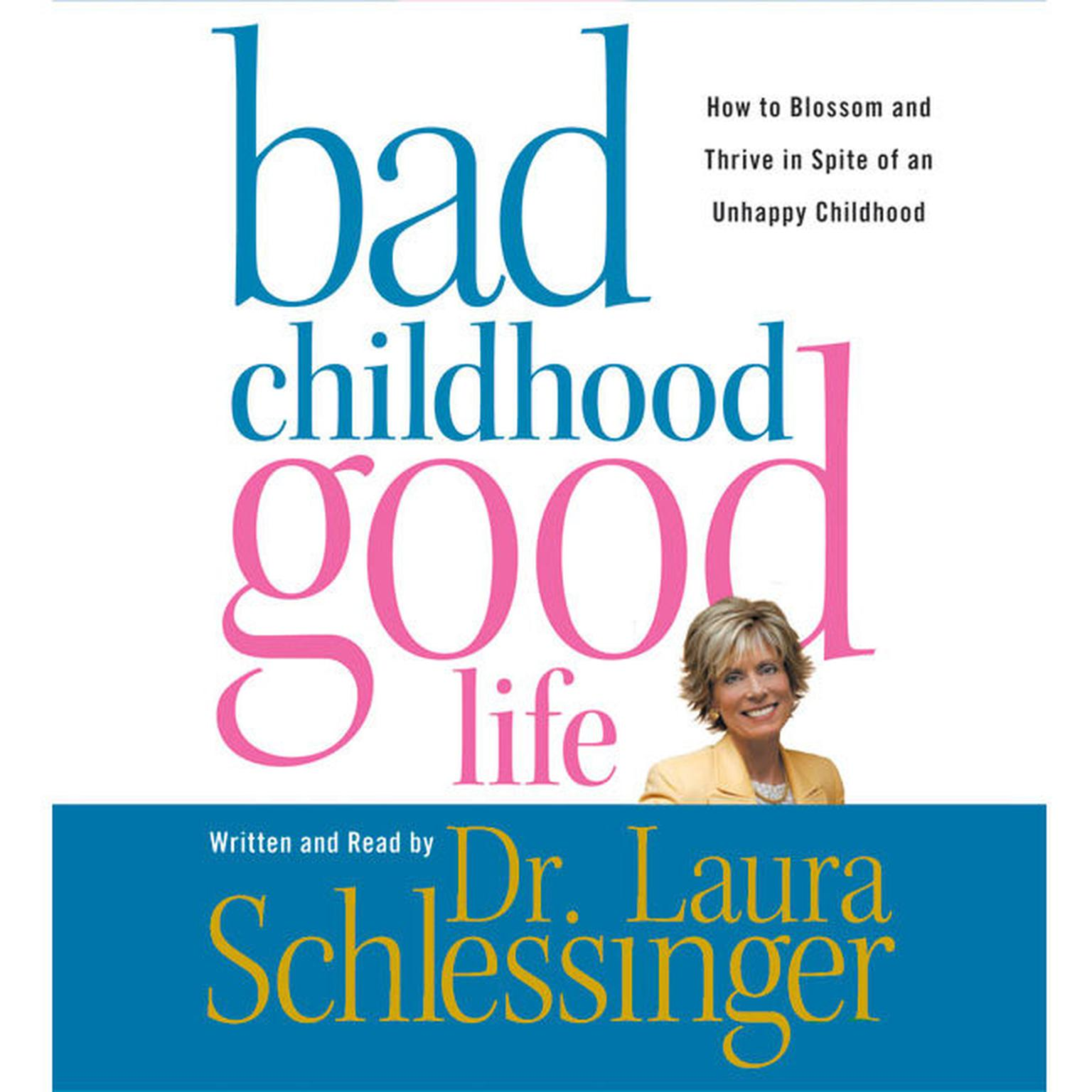 Printable Bad Childhood, Good Life: How to Blossom and Thrive in Spite of an Unhappy Childhood Audiobook Cover Art