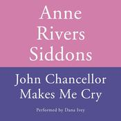 JOHN CHANCELLOR MAKES ME CRY Audiobook, by Anne Rivers Siddons