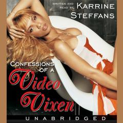 Confessions of a Video Vixen: Wild Times, Rampant Roids, Smash Hits, Audiobook, by Karen Hunter, Karrine Steffans
