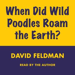 When Did Wild Poodles Roam the Earth? Audiobook, by David Feldman