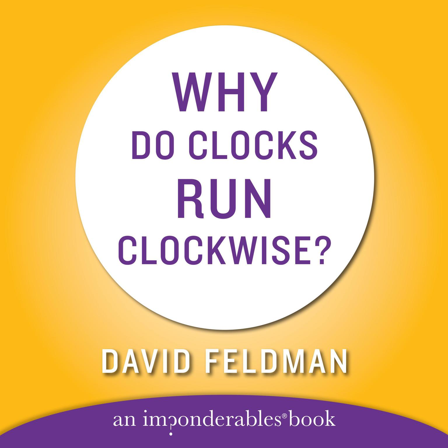 Printable WHY DO CLOCKS RUN CLOCKWISE: An Imponderables Book Audiobook Cover Art