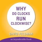 Why Do Clocks Run Clockwise?: An Imponderables Book, by David Feldman