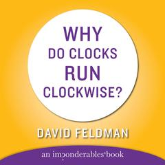 WHY DO CLOCKS RUN CLOCKWISE: An Imponderables Book Audiobook, by David Feldman