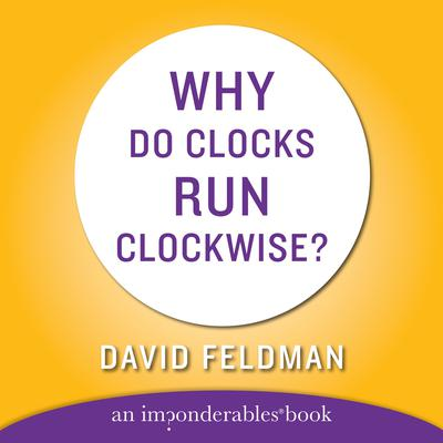 WHY DO CLOCKS RUN CLOCKWISE: An Imponderables Book Audiobook