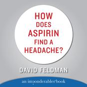 HOW DOES ASPIRIN FIND A HEADACHE Audiobook, by David Feldman