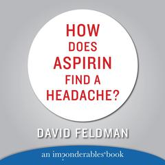 How Does Aspirin Find a Headache? Audiobook, by David Feldman