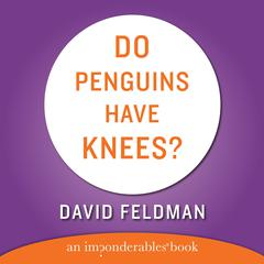 DO PENGUINS HAVE KNEES? Audiobook, by David Feldman