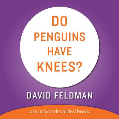 DO PENGUINS HAVE KNEES? (Abridged) Audiobook, by David Feldman