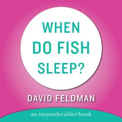 When Do Fish Sleep and Other Imponderables Audiobook, by David Feldman