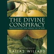 The Divine Conspiracy: Rediscovering Our Hidden Life in God Audiobook, by Dallas Willard
