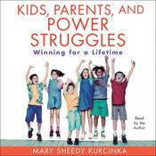 Kids, Parents, and Power Struggles: Winning for a Lifetime Audiobook, by Mary Sheedy Kurcinka
