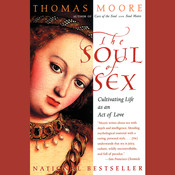 SOUL OF SEX: Cultivating Life as an Act of Love Audiobook, by Thomas Moore