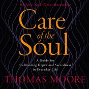 Care of the Soul: A Guide for Cultivating Depth and Sacredness in Everyday Life Audiobook, by Thomas Moore