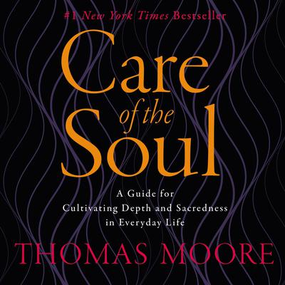 Care of the Soul: A Guide for Cultivating Depth and Sacredness in Everyday Life Audiobook, by