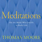Meditations: On the Monk Who Dwells in Daily Life Audiobook, by Thomas Moore