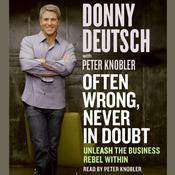 Often Wrong, Never in Doubt: Unleash the Business Rebel Within Audiobook, by Donny Deutsch