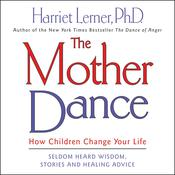 The Mother Dance: How Children Change Your Life, by Harriet Lerner