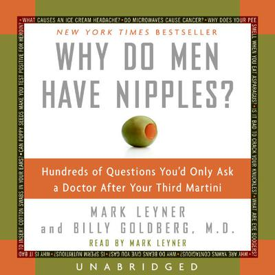 Why Do Men Have Nipples?: Hundreds of Questions You'd Only Ask a Doctor After Your Third Martini Audiobook, by Mark Leyner
