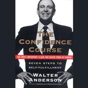 The Confidence Course: Seven Steps to Self-Fulfillment Audiobook, by Walter Anderson