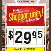 Shopportunity!: How to Be a Retail Revolutionary Audiobook, by Kate Newlin