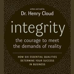 Integrity: The Courage to Meet the Demands of Reali Audiobook, by