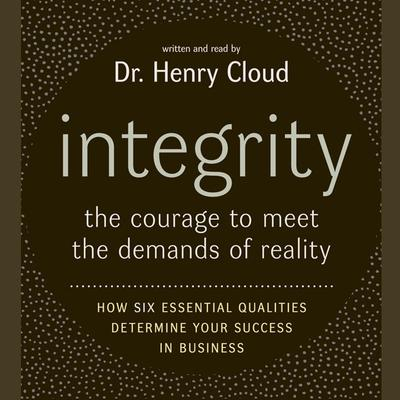 Integrity (Abridged): The Courage to Meet the Demands of Reali Audiobook, by Henry Cloud